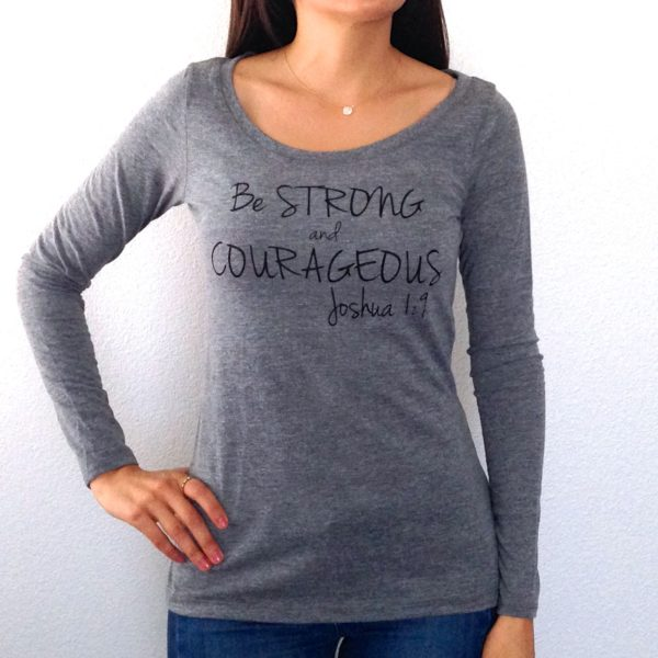 Be Strong and Courageous Long Sleeve Top